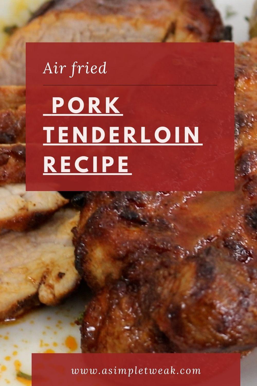 Air fried Pork Tenderloin R