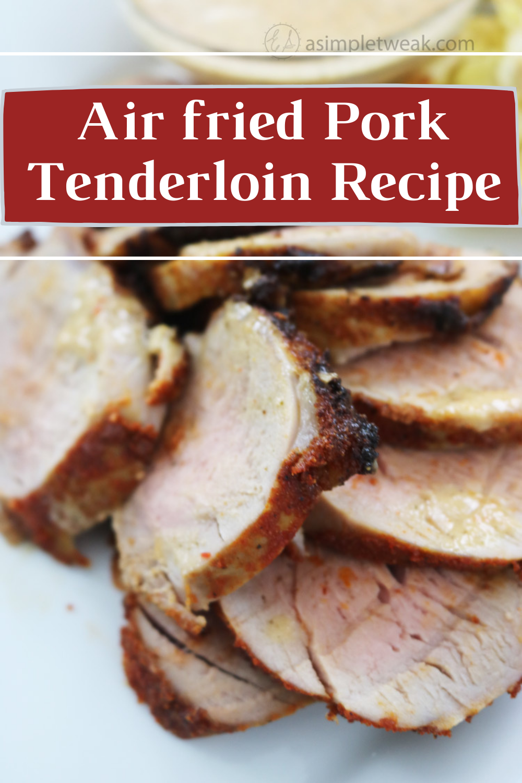 Air fried Pork Tenderloin